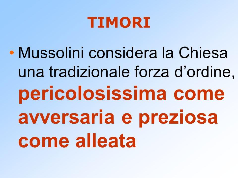 TIMORIMussolini considera la Chiesa una tradizionale forza d'ordine, pericolosissima come avversaria e preziosa come alleata.