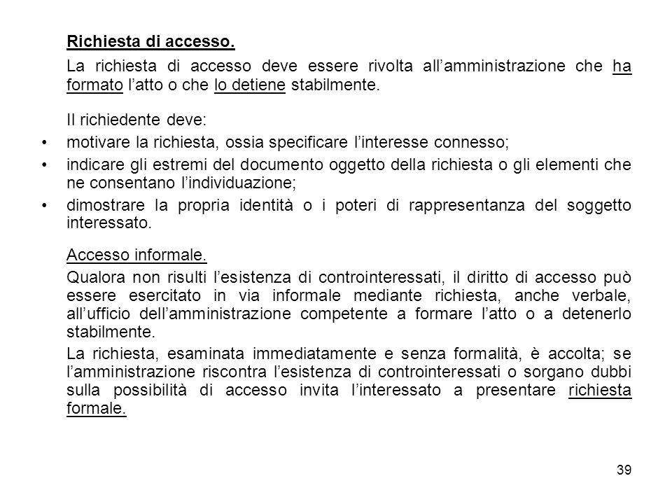 Richiesta di accesso. La richiesta di accesso deve essere rivolta all'amministrazione che ha formato l'atto o che lo detiene stabilmente.
