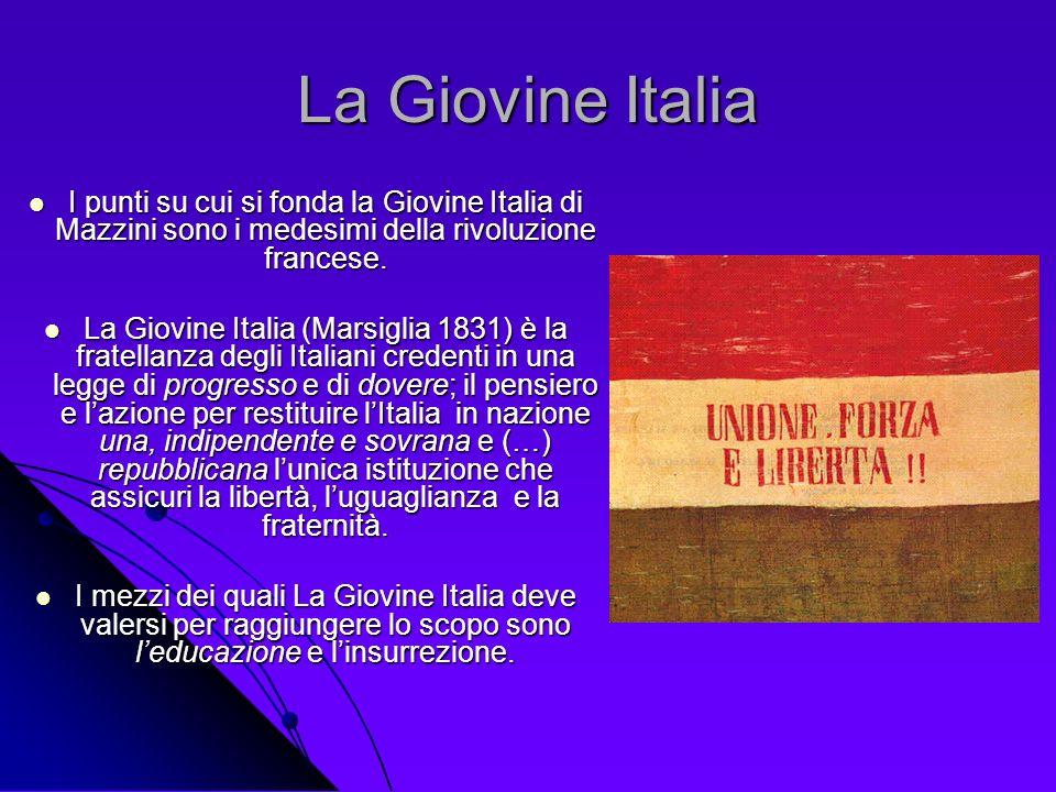 La Giovine ItaliaI punti su cui si fonda la Giovine Italia di Mazzini sono i medesimi della rivoluzione francese.