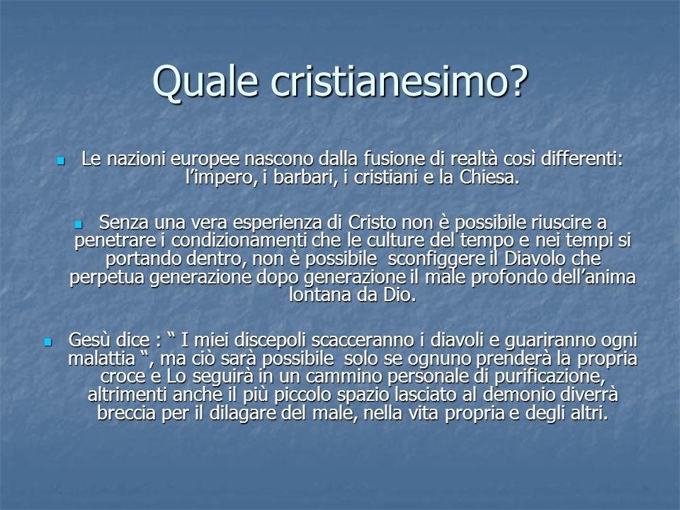 Quale cristianesimo Le nazioni europee nascono dalla fusione di realtà così differenti: l'impero, i barbari, i cristiani e la Chiesa.
