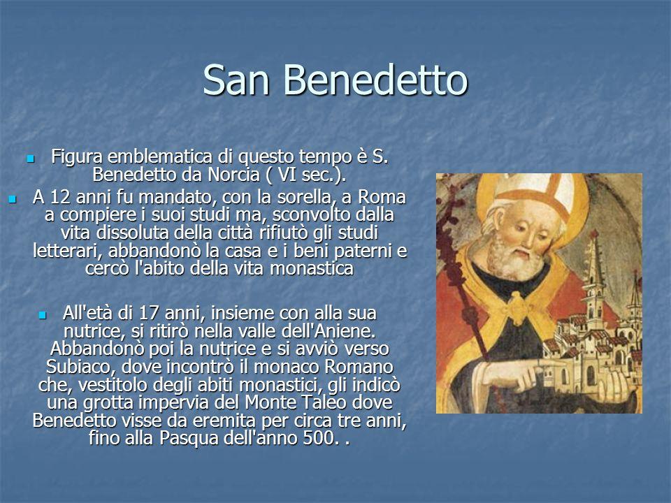 San Benedetto Figura emblematica di questo tempo è S. Benedetto da Norcia ( VI sec.).