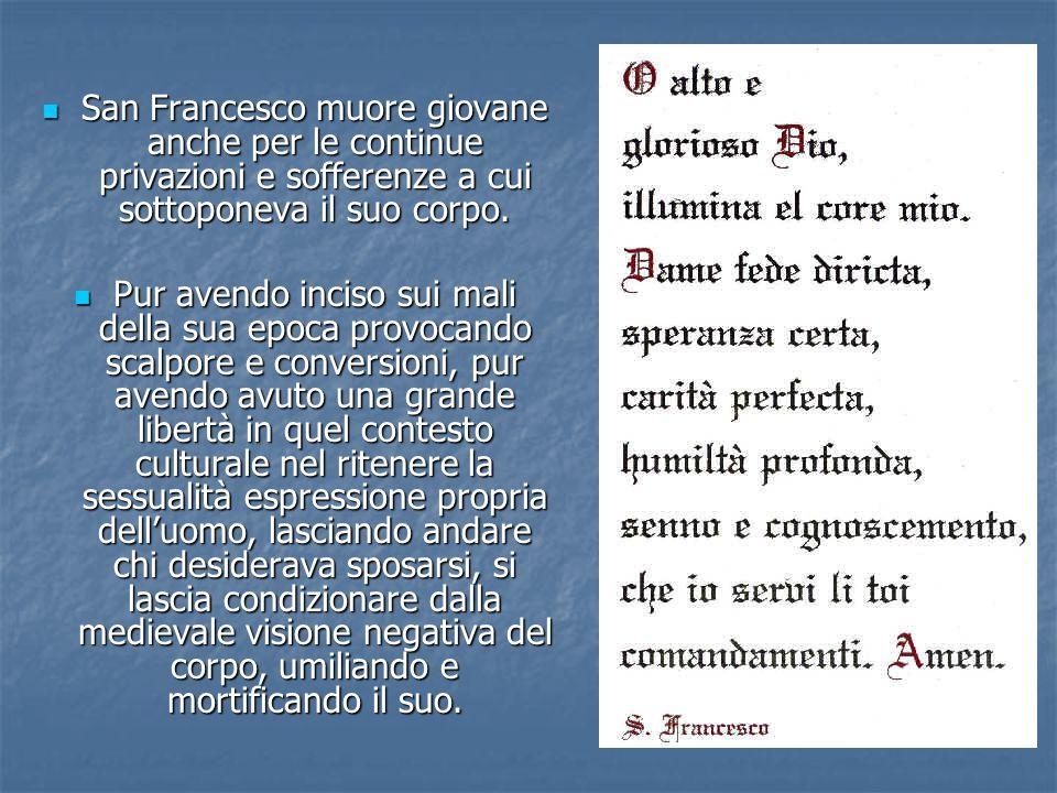 San Francesco muore giovane anche per le continue privazioni e sofferenze a cui sottoponeva il suo corpo.