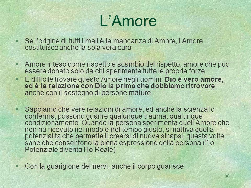 L'Amore Se l'origine di tutti i mali è la mancanza di Amore, l'Amore costituisce anche la sola vera cura.