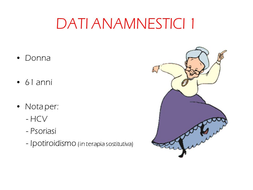 DATI ANAMNESTICI 1 Donna 61 anni Nota per: - HCV - Psoriasi
