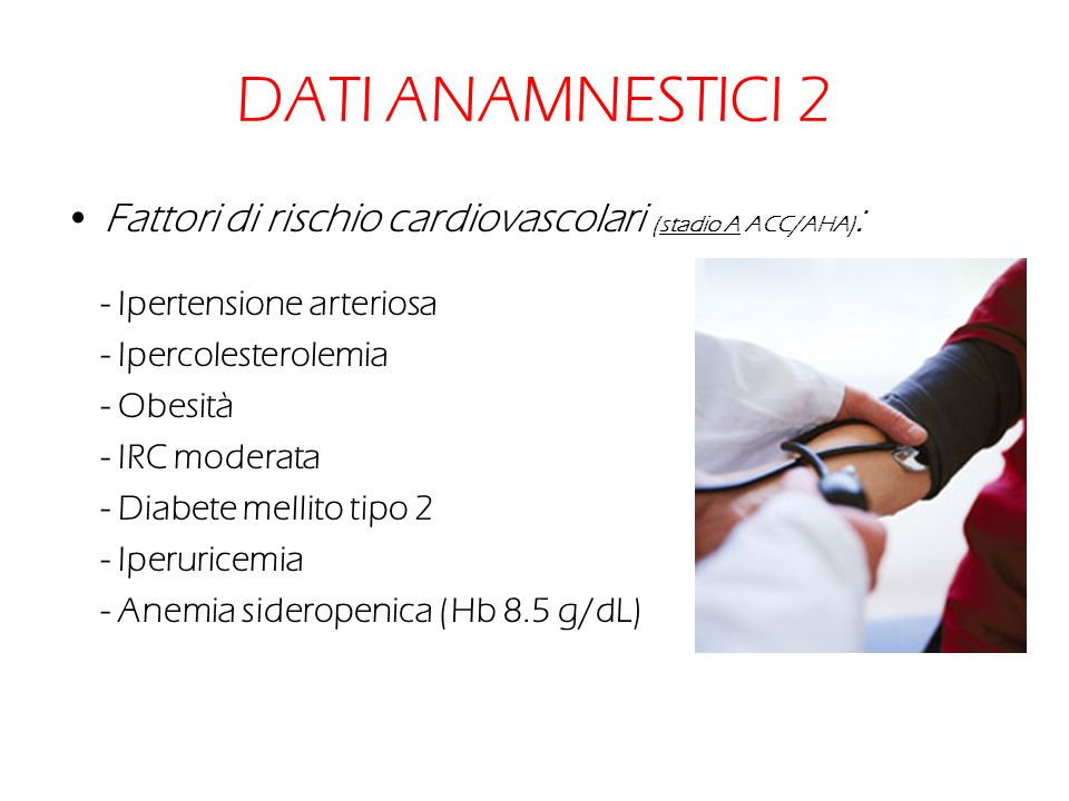 DATI ANAMNESTICI 2 Fattori di rischio cardiovascolari (stadio A ACC/AHA): - Ipertensione arteriosa.
