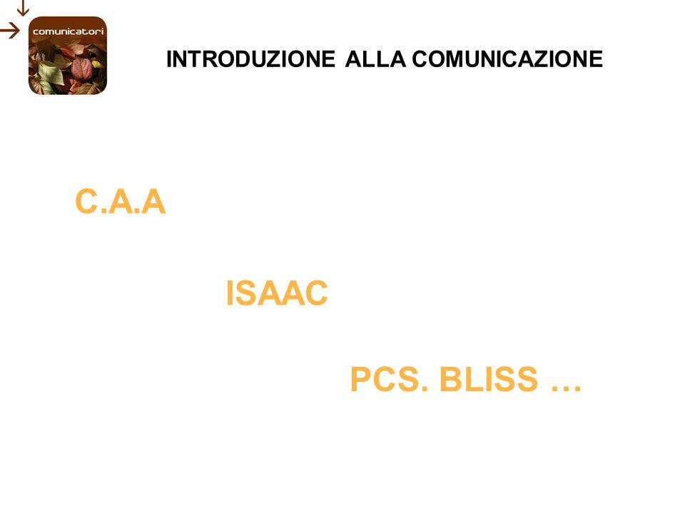 C.A.A ISAAC PCS. BLISS … INTRODUZIONE ALLA COMUNICAZIONE