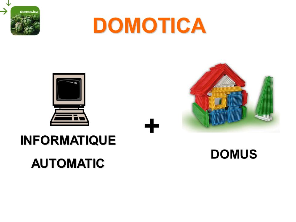 + DOMOTICA INFORMATIQUE AUTOMATIC DOMUS COSA E' LA DOMOTICA: