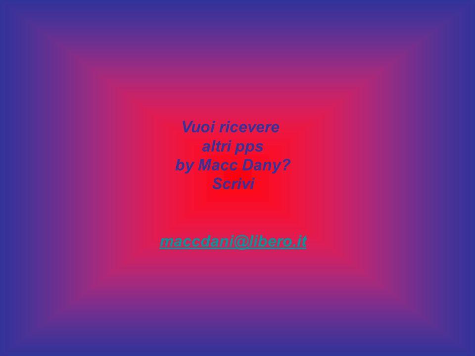 Vuoi ricevere altri pps by Macc Dany Scrivi maccdani@libero.it