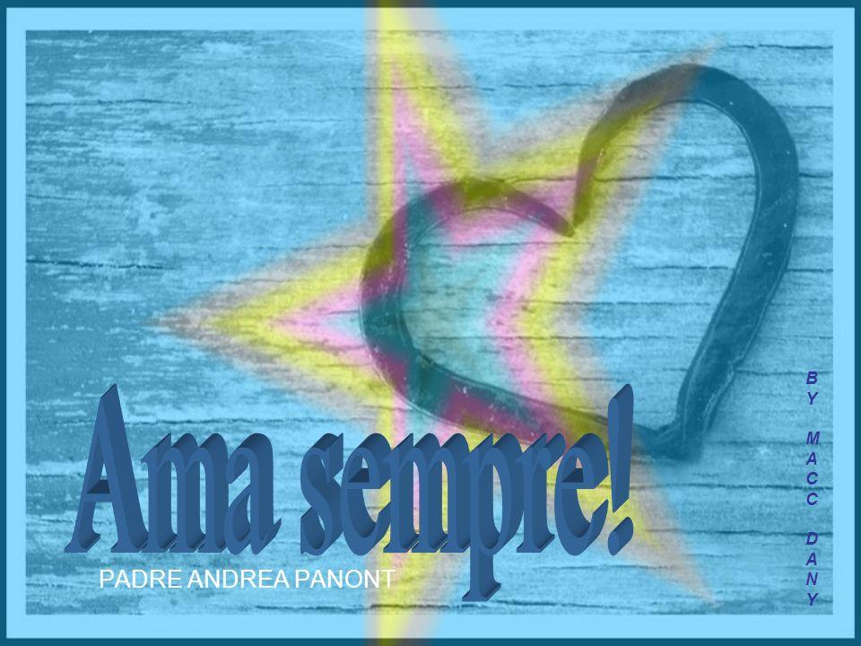 B Y M A C D N Ama sempre! PADRE ANDREA PANONT