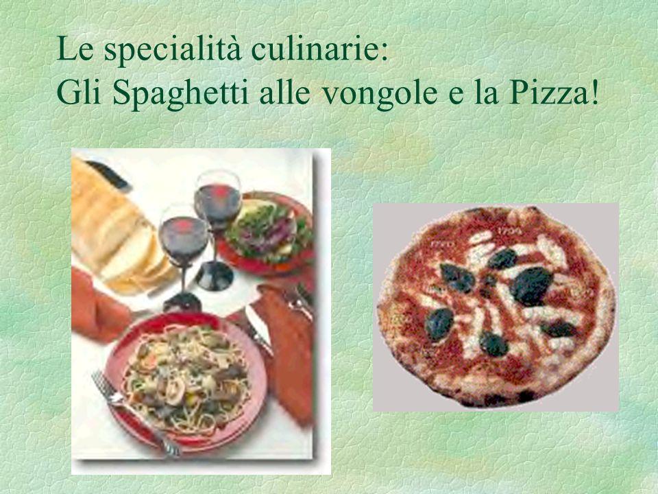 Le specialità culinarie: Gli Spaghetti alle vongole e la Pizza!