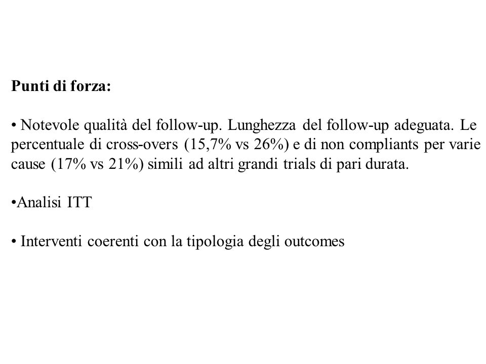 Punti di forza: Notevole qualità del follow-up. Lunghezza del follow-up adeguata. Le.