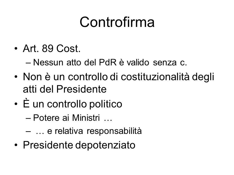 Controfirma Art. 89 Cost. Nessun atto del PdR è valido senza c. Non è un controllo di costituzionalità degli atti del Presidente.