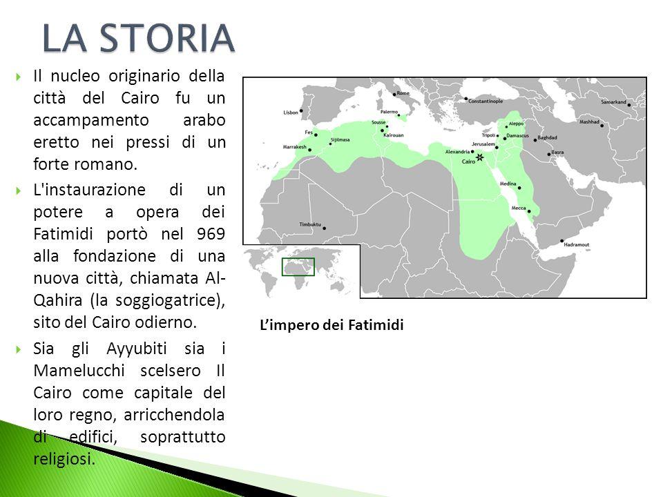 LA STORIA Il nucleo originario della città del Cairo fu un accampamento arabo eretto nei pressi di un forte romano.