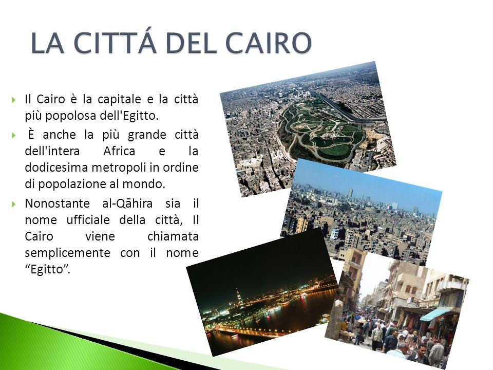 LA CITTÁ DEL CAIRO Il Cairo è la capitale e la città più popolosa dell Egitto.