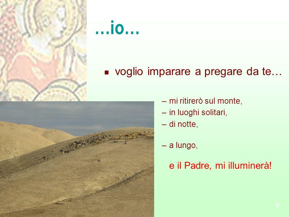 …io… voglio imparare a pregare da te… mi ritirerò sul monte,