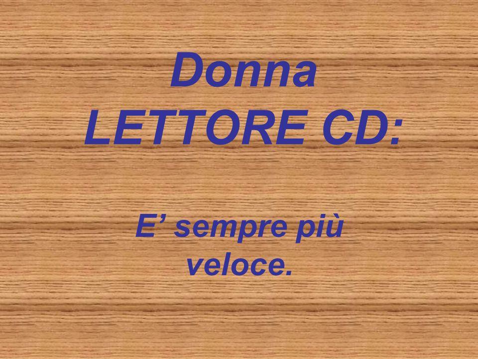 Donna LETTORE CD: E' sempre più veloce.