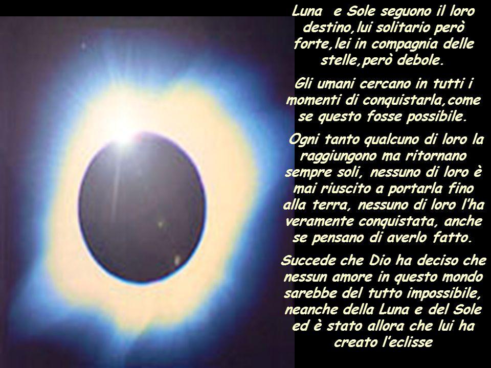 Luna e Sole seguono il loro destino,lui solitario però forte,lei in compagnia delle stelle,però debole.