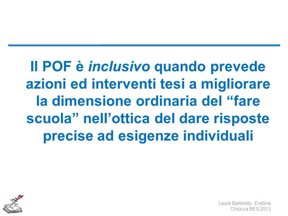 Il POF è inclusivo quando prevede azioni ed interventi tesi a migliorare la dimensione ordinaria del fare scuola nell'ottica del dare risposte precise ad esigenze individuali