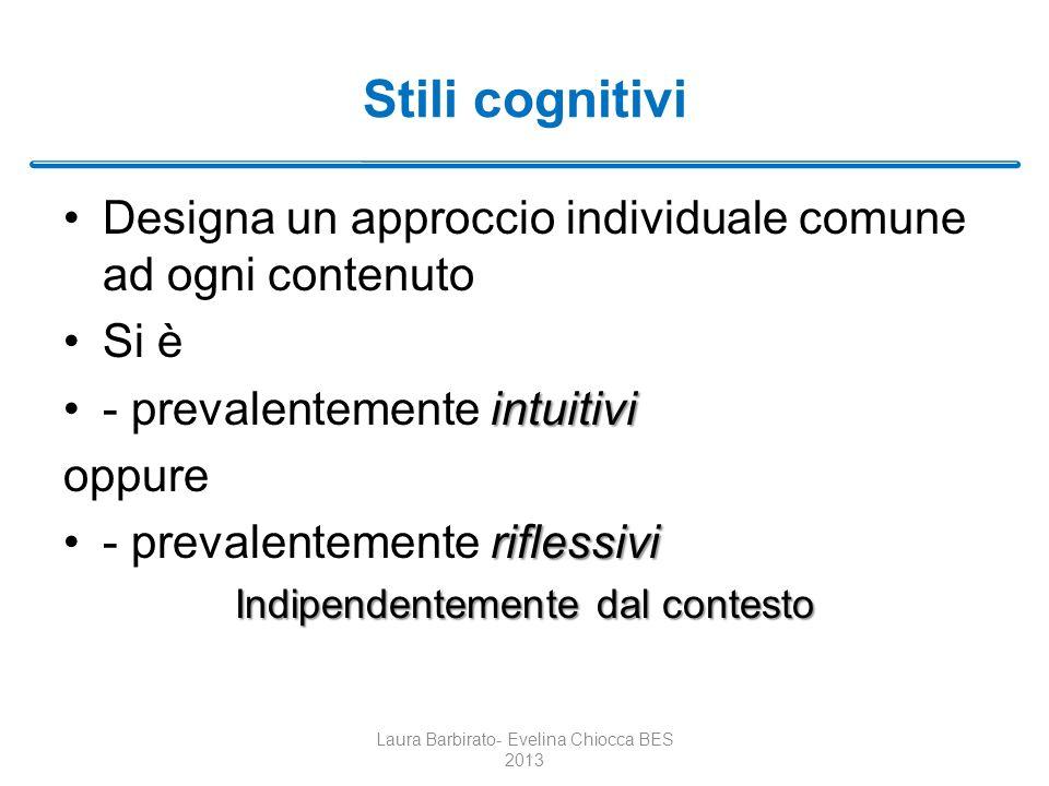 Stili cognitivi Designa un approccio individuale comune ad ogni contenuto. Si è. - prevalentemente intuitivi.