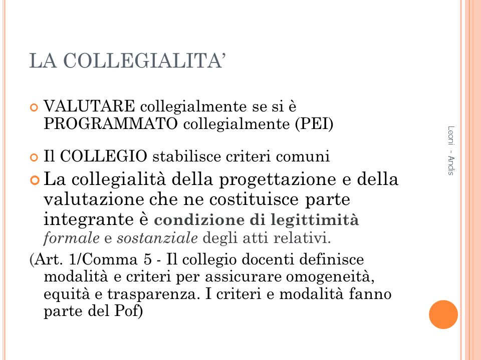 LA COLLEGIALITA' VALUTARE collegialmente se si è PROGRAMMATO collegialmente (PEI) Il COLLEGIO stabilisce criteri comuni.