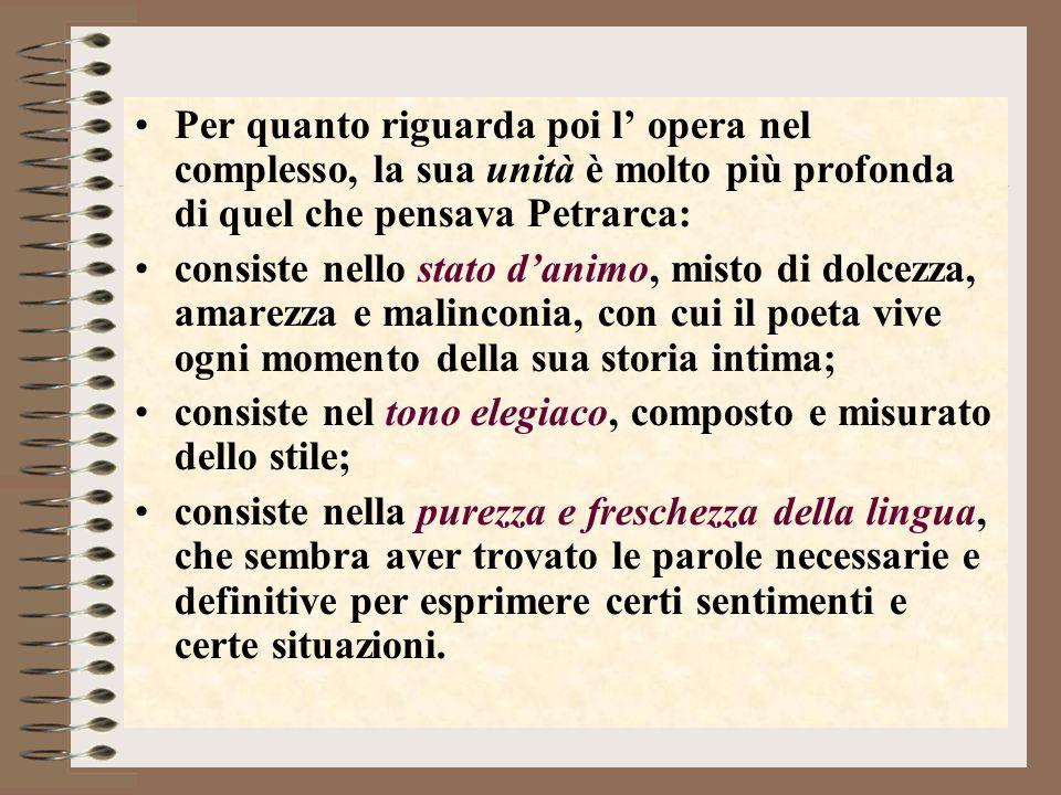 Per quanto riguarda poi l' opera nel complesso, la sua unità è molto più profonda di quel che pensava Petrarca:
