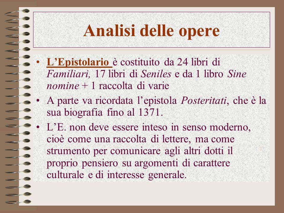 Analisi delle opere L'Epistolario è costituito da 24 libri di Familiari, 17 libri di Seniles e da 1 libro Sine nomine + 1 raccolta di varie.