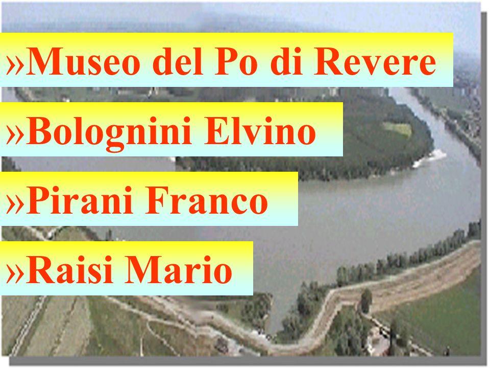 Museo del Po di Revere Bolognini Elvino Pirani Franco Raisi Mario
