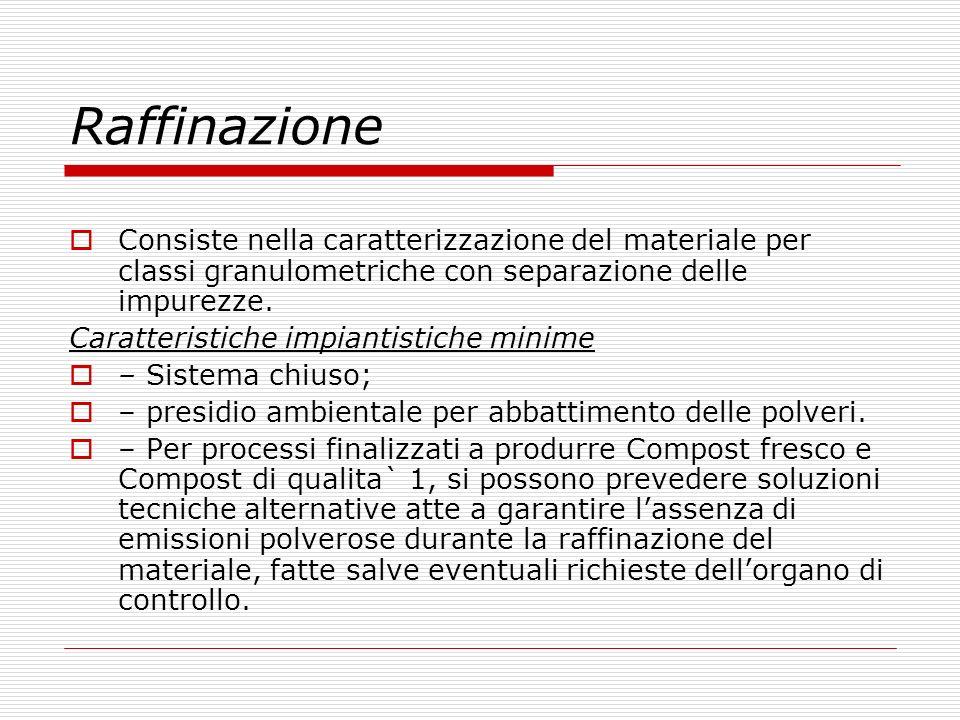 Raffinazione Consiste nella caratterizzazione del materiale per classi granulometriche con separazione delle impurezze.