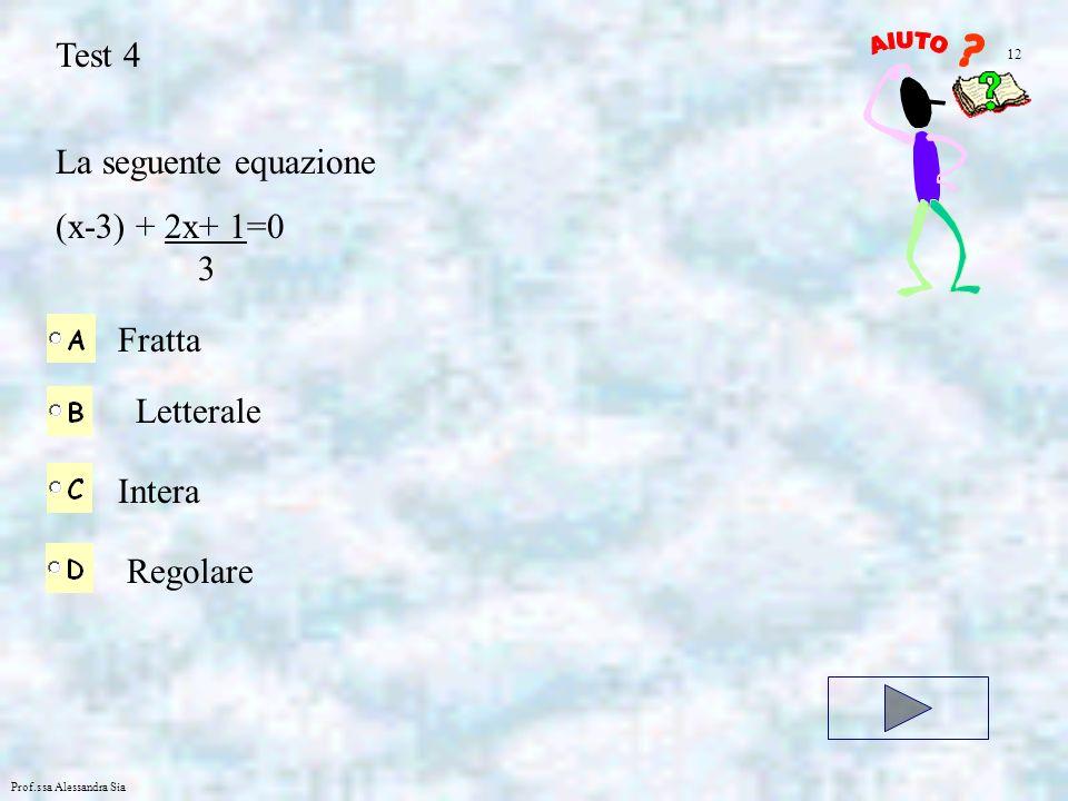 Test 4 La seguente equazione (x-3) + 2x+ 1=0 3 Fratta Letterale Intera