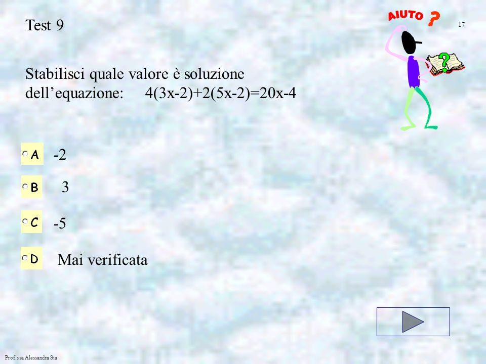 Test 9 AIUTO. 17. Stabilisci quale valore è soluzione dell'equazione: 4(3x-2)+2(5x-2)=20x-4. -2.