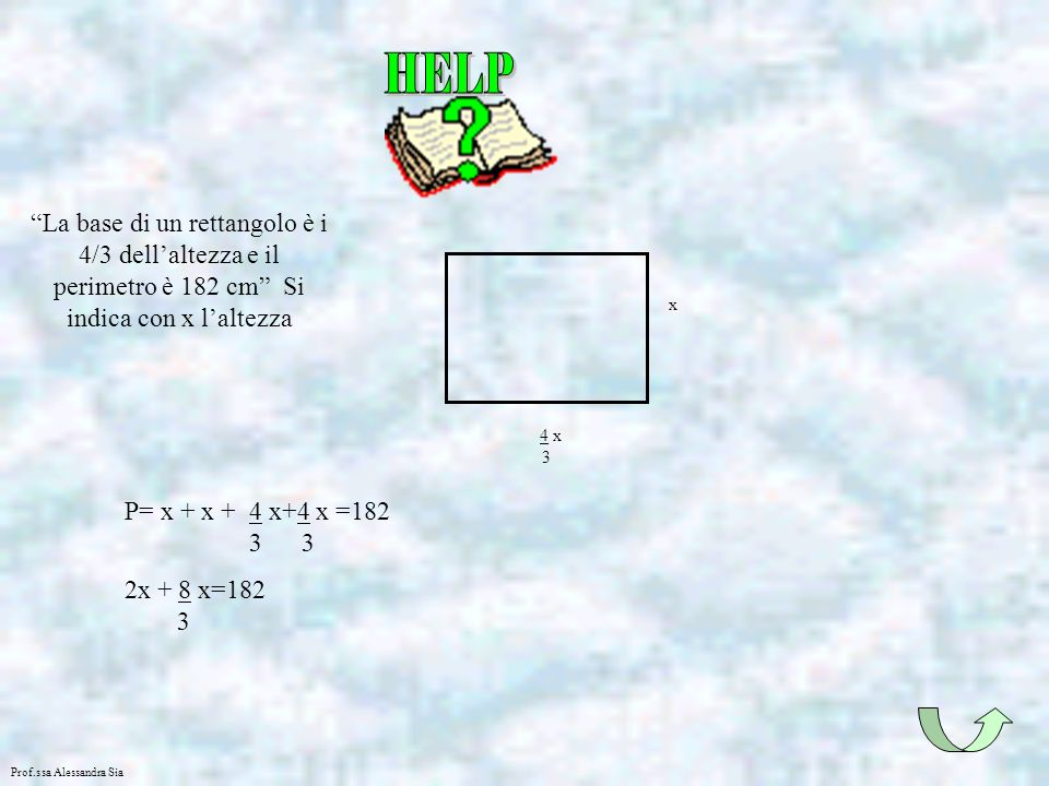 HELP La base di un rettangolo è i 4/3 dell'altezza e il perimetro è 182 cm Si indica con x l'altezza.