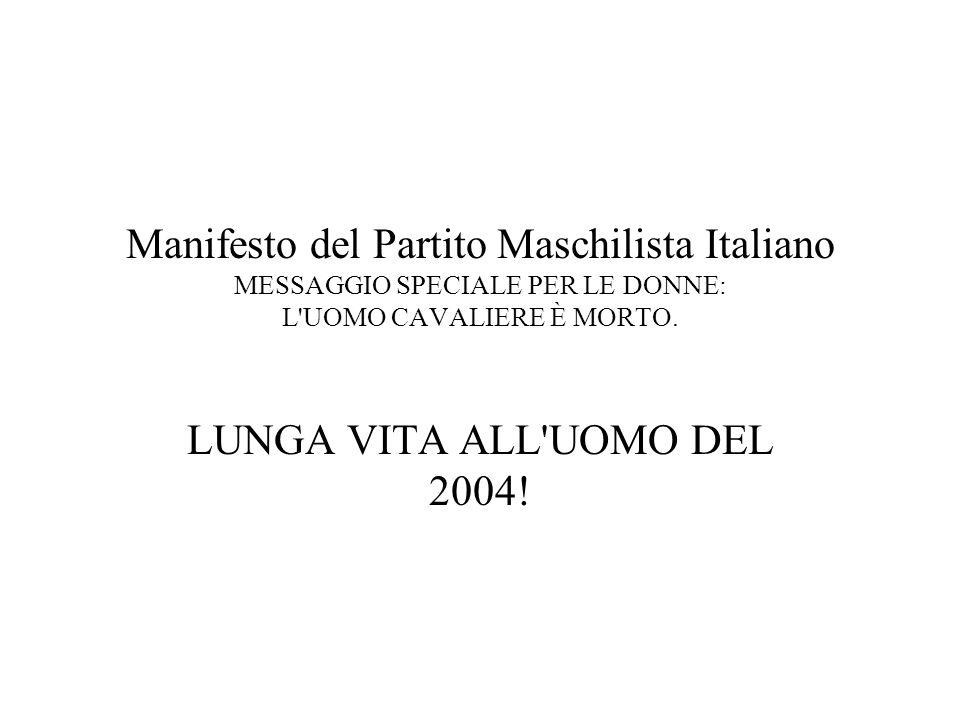 Manifesto del Partito Maschilista Italiano MESSAGGIO SPECIALE PER LE DONNE: L UOMO CAVALIERE È MORTO.