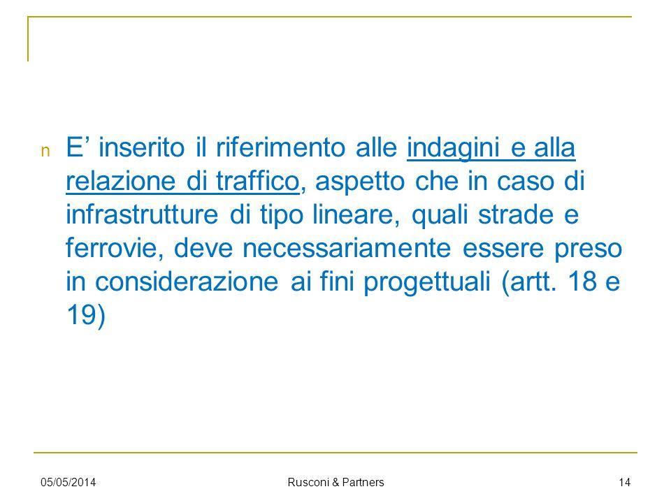 E' inserito il riferimento alle indagini e alla relazione di traffico, aspetto che in caso di infrastrutture di tipo lineare, quali strade e ferrovie, deve necessariamente essere preso in considerazione ai fini progettuali (artt. 18 e 19)