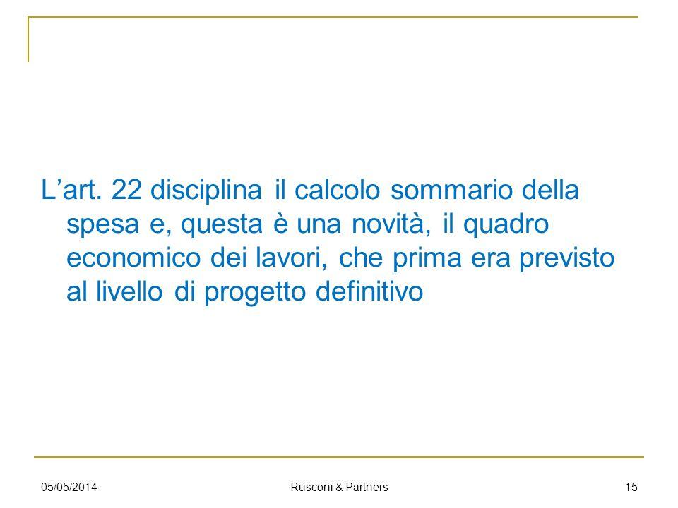 L'art. 22 disciplina il calcolo sommario della spesa e, questa è una novità, il quadro economico dei lavori, che prima era previsto al livello di progetto definitivo
