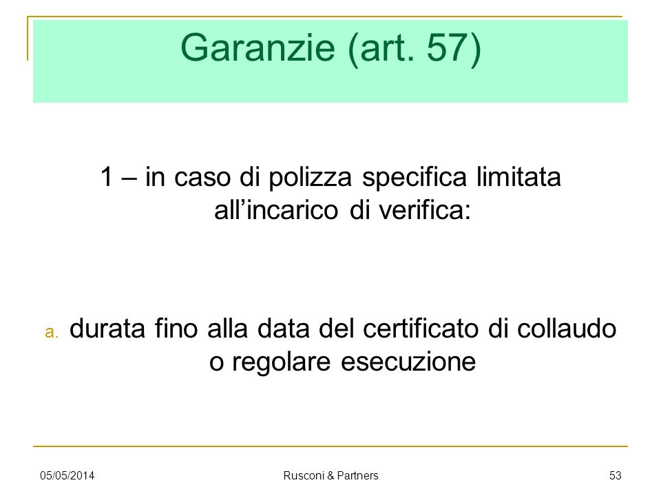 1 – in caso di polizza specifica limitata all'incarico di verifica:
