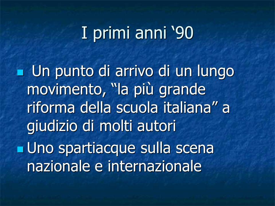I primi anni '90 Un punto di arrivo di un lungo movimento, la più grande riforma della scuola italiana a giudizio di molti autori.