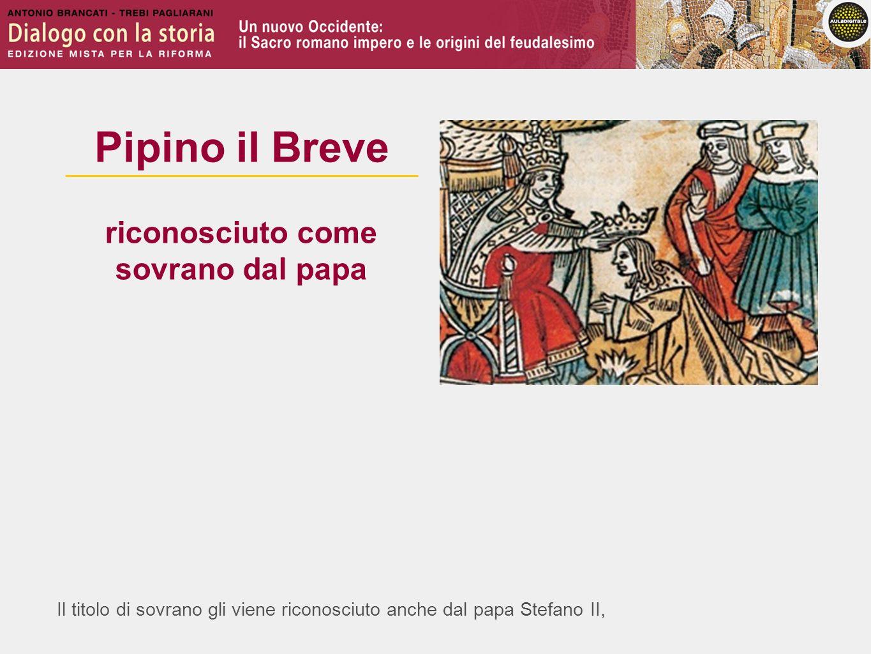 Pipino il Breve riconosciuto come sovrano dal papa