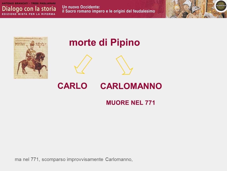 morte di Pipino CARLO CARLOMANNO MUORE NEL 771