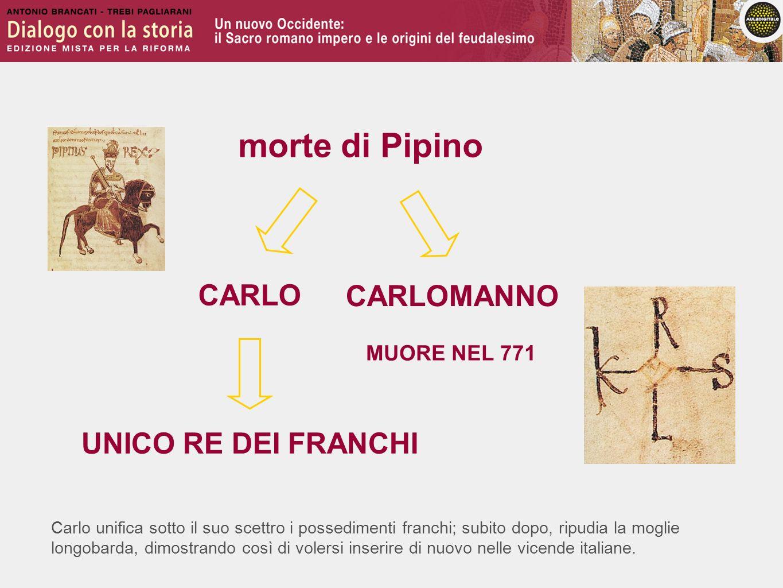 morte di Pipino CARLO CARLOMANNO UNICO RE DEI FRANCHI MUORE NEL 771