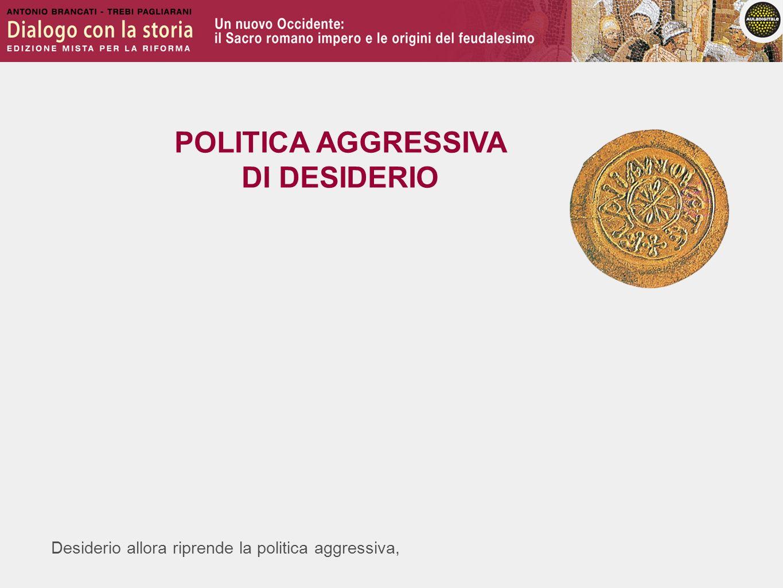 POLITICA AGGRESSIVA DI DESIDERIO