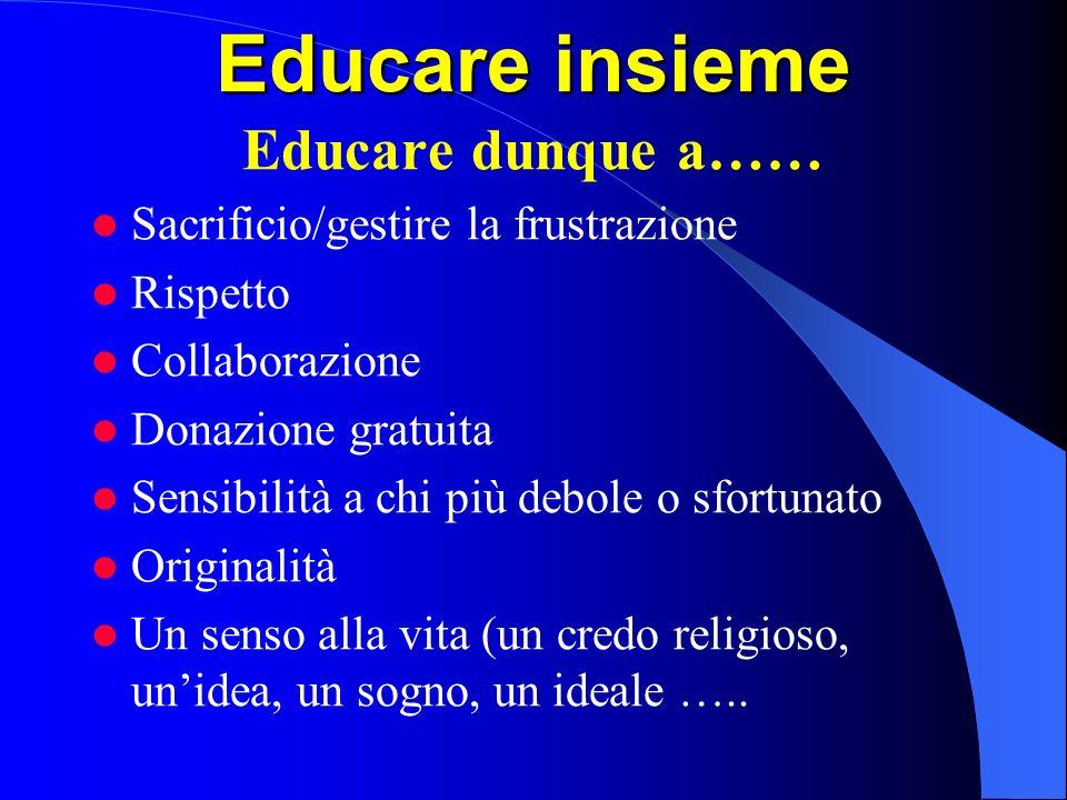 Educare insieme Educare dunque a…… Sacrificio/gestire la frustrazione