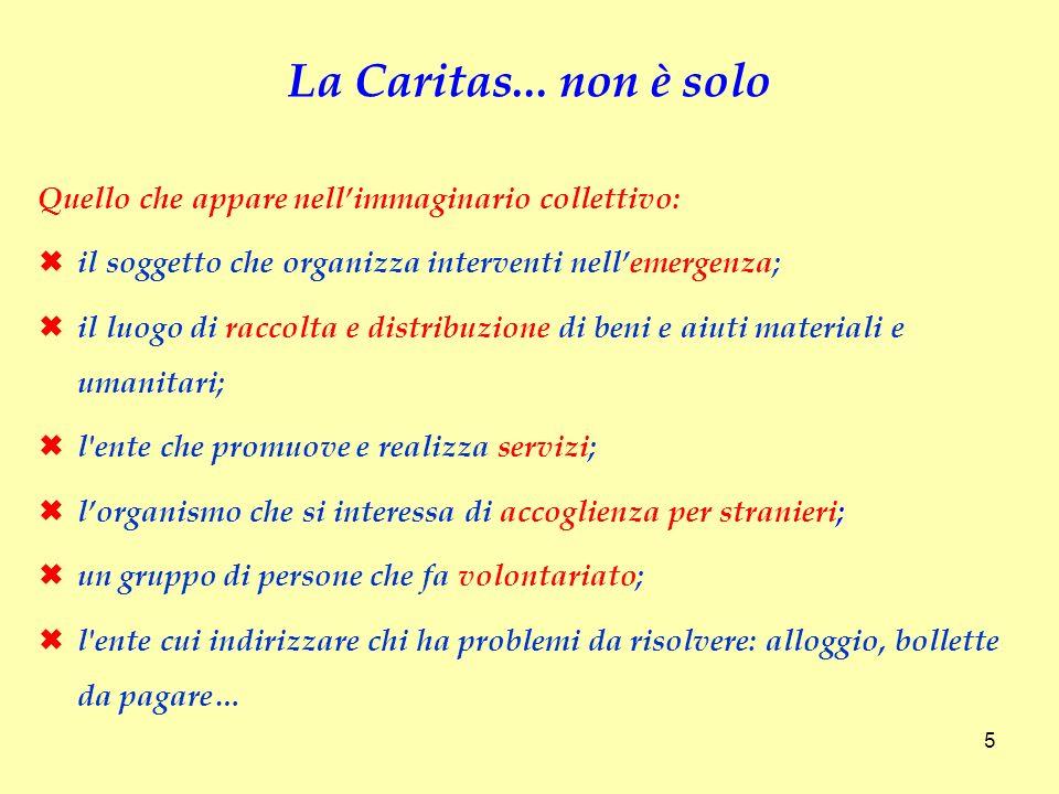 La Caritas... non è solo Quello che appare nell'immaginario collettivo: il soggetto che organizza interventi nell'emergenza;