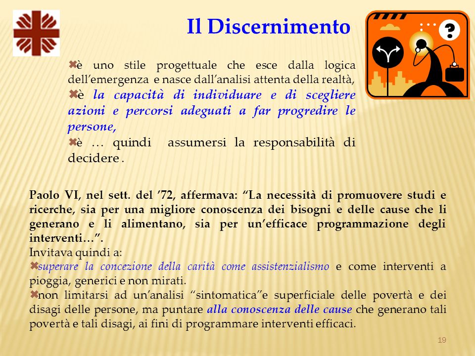 Il Discernimento è uno stile progettuale che esce dalla logica dell'emergenza e nasce dall'analisi attenta della realtà,