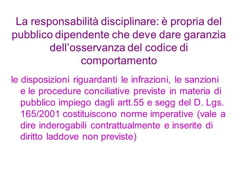 La responsabilità disciplinare: è propria del pubblico dipendente che deve dare garanzia dell'osservanza del codice di comportamento