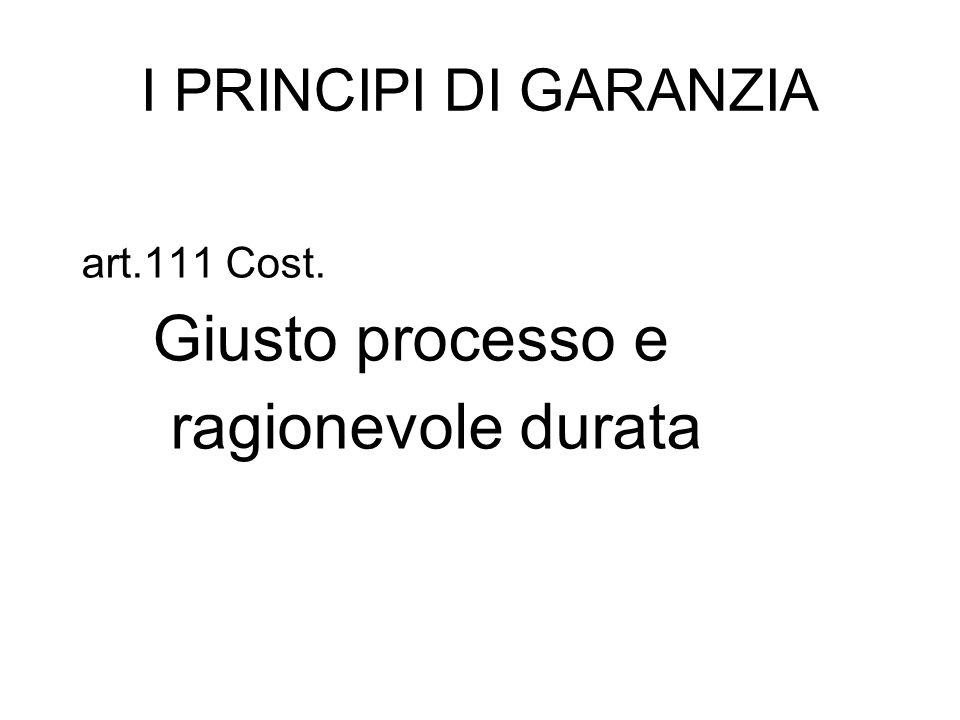 Giusto processo e ragionevole durata I PRINCIPI DI GARANZIA