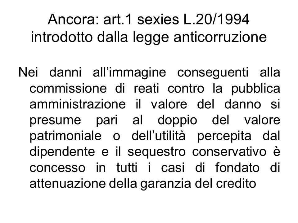 Ancora: art.1 sexies L.20/1994 introdotto dalla legge anticorruzione