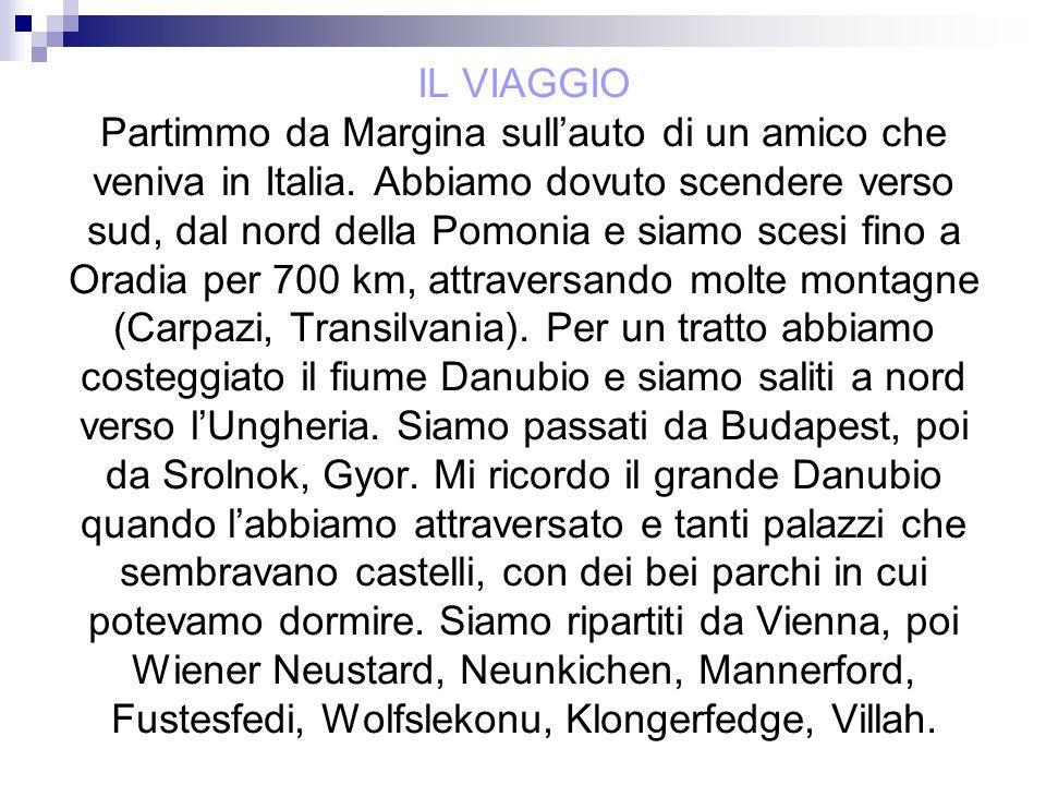 IL VIAGGIO Partimmo da Margina sull'auto di un amico che veniva in Italia.