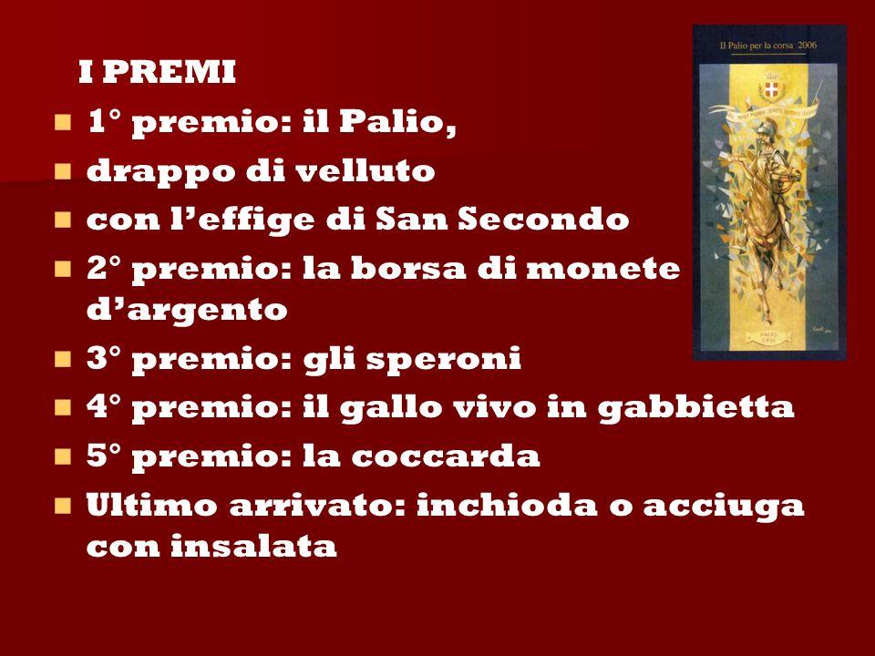I PREMI 1° premio: il Palio, drappo di velluto. con l'effige di San Secondo. 2° premio: la borsa di monete d'argento.