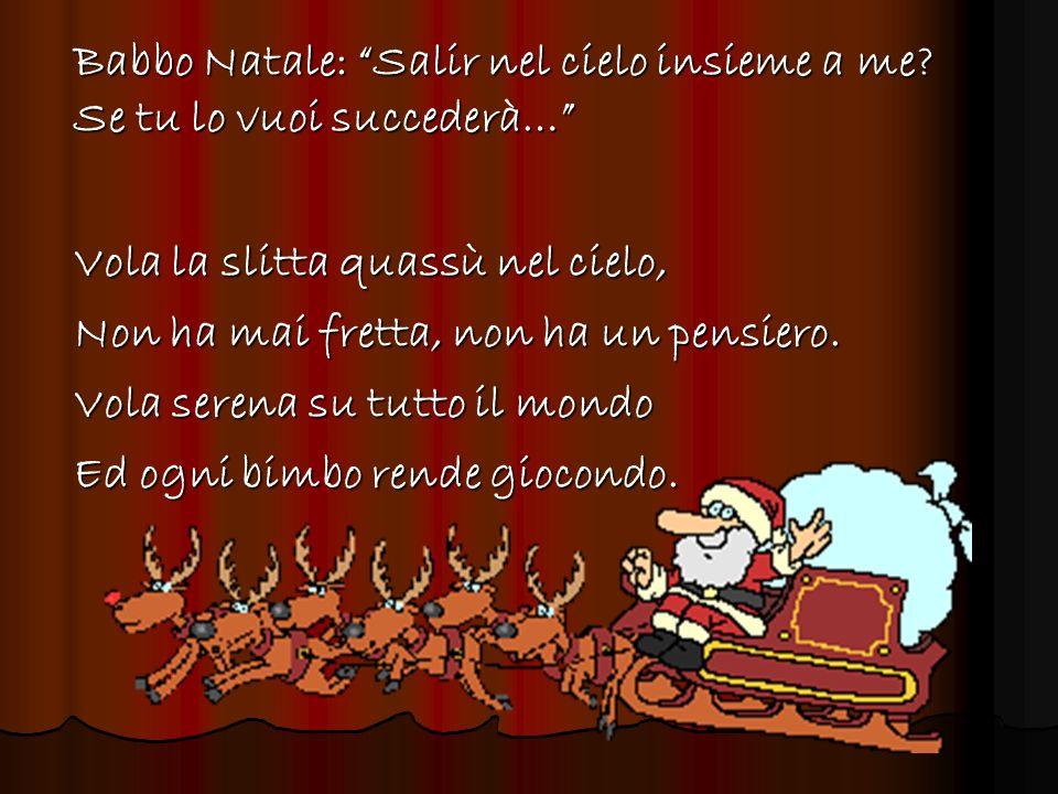 Babbo Natale: Salir nel cielo insieme a me Se tu lo vuoi succederà…