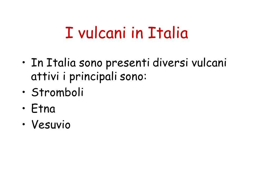 I vulcani in Italia In Italia sono presenti diversi vulcani attivi i principali sono: Stromboli. Etna.